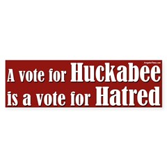 Huckabee is a Vote for Hate Bumper Sticker