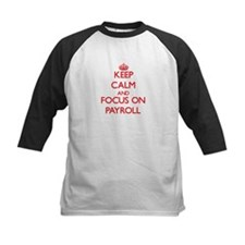 Keep Calm and focus on Payroll Baseball Jersey