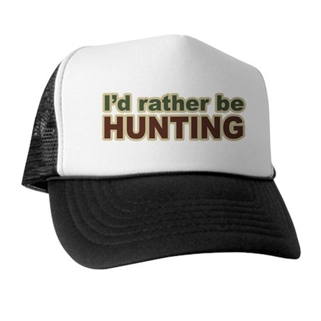 I'd Rather Be Hunting Hunter Trucker Hat