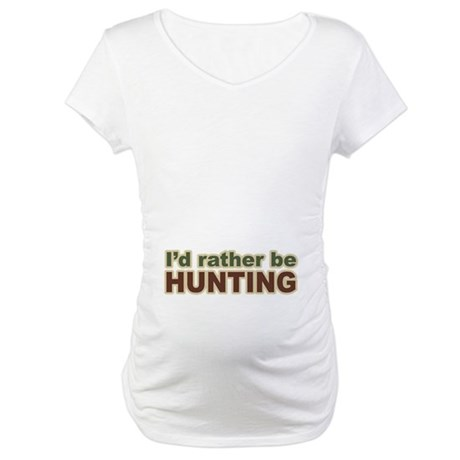 I'd Rather Be Hunting Hunter Maternity T-Shirt