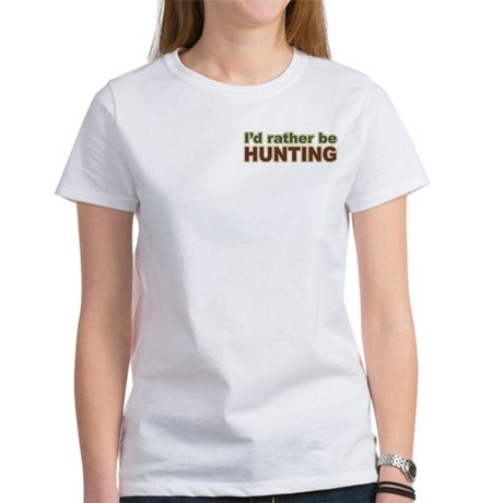 I'd Rather Be Hunting Hunter Women's T-Shirt