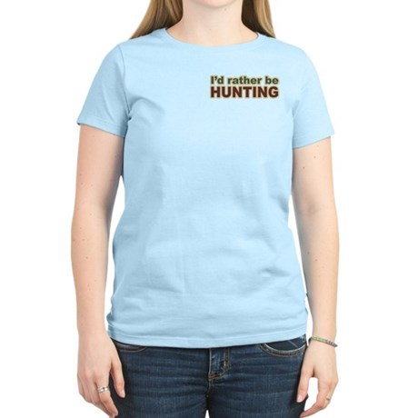 I'd Rather Be Hunting Hunter Women's Light T-Shirt