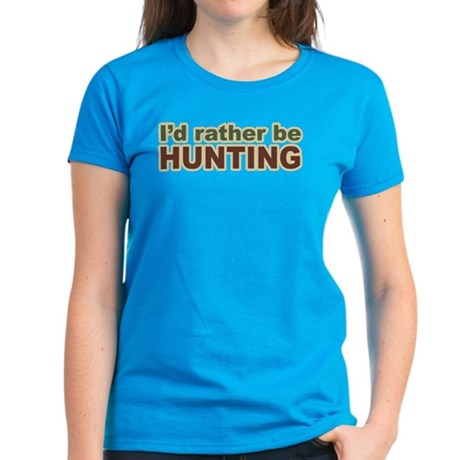 I'd Rather Be Hunting Hunter Women's Dark T-Shirt