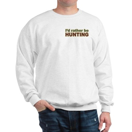 I'd Rather Be Hunting Hunter Sweatshirt