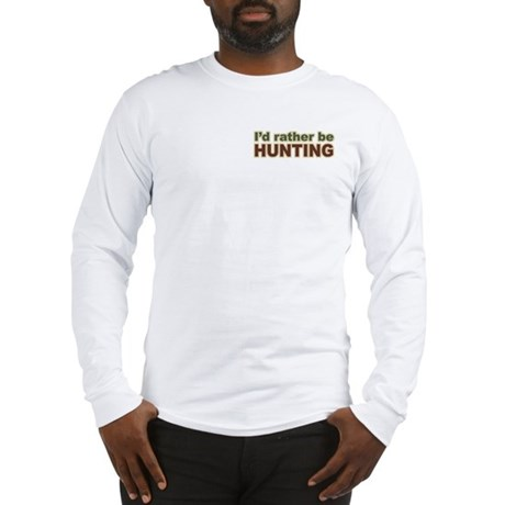 I'd Rather Be Hunting Hunter Long Sleeve T-Shirt