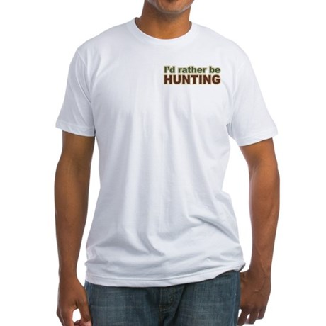 I'd Rather Be Hunting Hunter Fitted T-Shirt