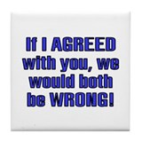 Both Be Wrong Tile Coaster
