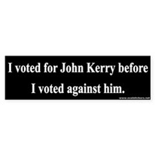 I voted for John Kerry before I voted against him.