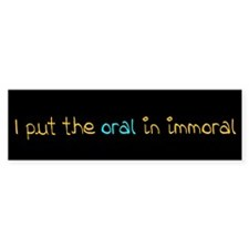 I put the oral in immoral (Bumper)