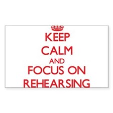 Keep Calm and focus on Rehearsing Decal