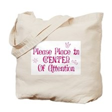 Place in center of attention! Tote Bag