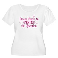 Place in center of attention! T-Shirt