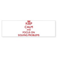 Keep Calm and focus on Solving Problems Bumper Sti
