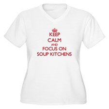 Keep Calm and focus on Soup Kitchens Plus Size T-S