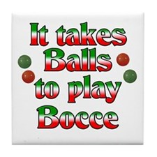 It Takes Balls To Play Bocce Tile Coaster