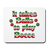 It Takes Balls To Play Bocce Mousepad