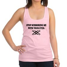 STOP SCISSORING ME WITH YOUR EYES Racerback Tank T