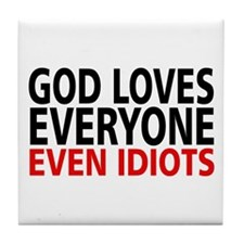 God Loves Everyone. Even Idiots. Tile Coaster