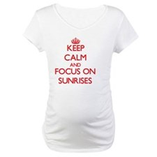 Keep Calm and focus on Sunrises Shirt