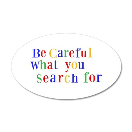 Be Careful what you search f 35x21 Oval Wall Decal
