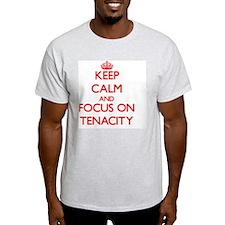 Keep Calm and focus on Tenacity T-Shirt