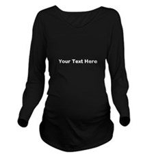 Your Text Here White Long Sleeve Maternity T-Shirt