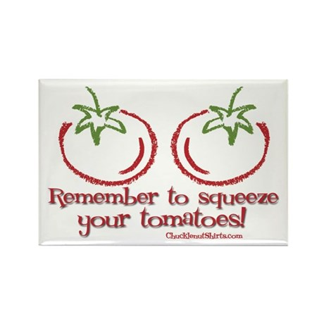Remember to squeeze your tomatoes Rectangle Magnet