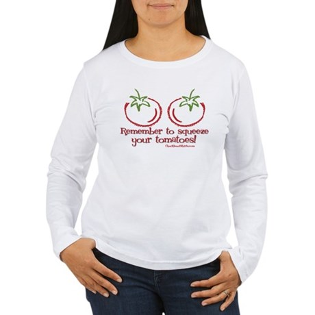 Remember to squeeze your tomatoes Women's Long Sle