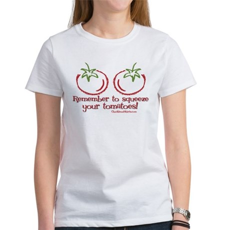 Remember to squeeze your tomatoes Women's T-Shirt