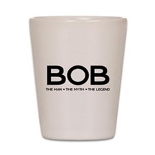 BOB The Man The Myth The Legend Shot Glass