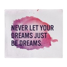 Never Let Your Dreams Just Be Dreams Throw Blanket