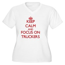 Keep Calm and focus on Truckers Plus Size T-Shirt