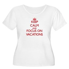 Keep Calm and focus on Vacations Plus Size T-Shirt