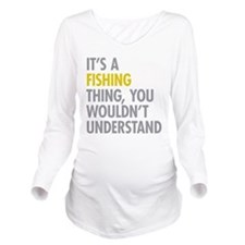 Its A Fishing Thing Long Sleeve Maternity T-Shirt