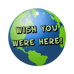 Wish you were here Ornament (Round)