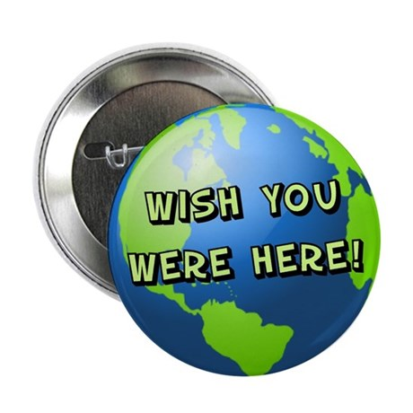 "Wish you were here 2.25"" Button (10 pack)"