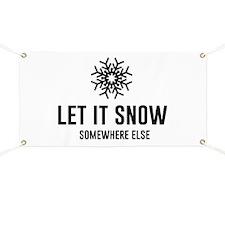 Let It Snow Somewhere Else Banner