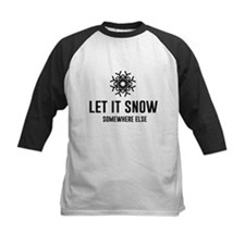 Let It Snow Somewhere Else Baseball Jersey