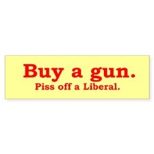 Buy a gun, piss off a liberal.