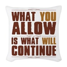 What You Allow Woven Throw Pillow
