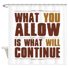 What You Allow Shower Curtain