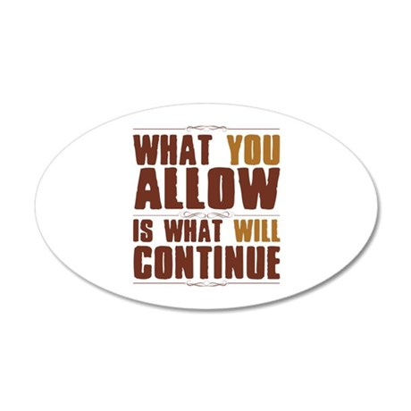 What You Allow 20x12 Oval Wall Decal