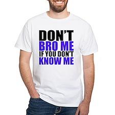 Dont Bro Me T-Shirt