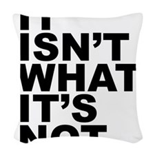 It Isnt What Its Not Woven Throw Pillow