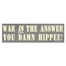 Bumper Sticker: War is the Answer You Damn Hippee