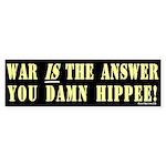 Bumper Sticker: War is the Answer You Damn Hippee