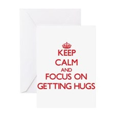 Keep Calm and focus on Getting Hugs Greeting Cards