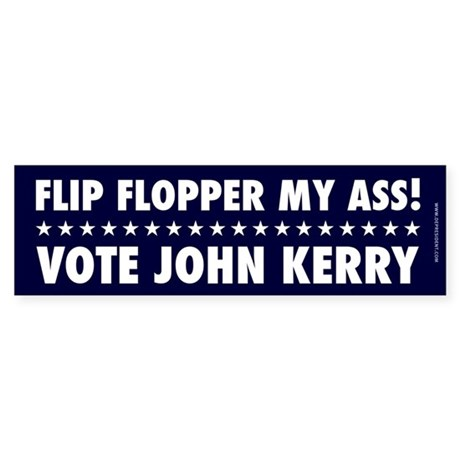 Flip Flopper My Ass!! Bumpersticker