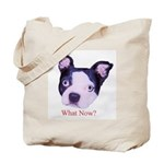 WHAT NOW BOSTON TERRIER Tote Bag