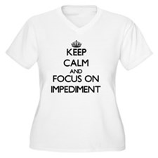Keep Calm and focus on Impediment Plus Size T-Shir